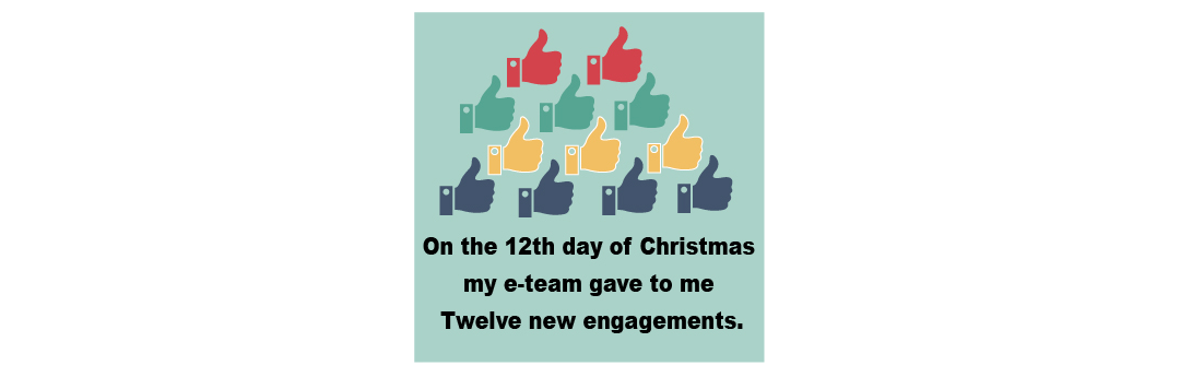 On The Twelfth Day of Christmas my e-Team Gave to Me Twelve New Engagements