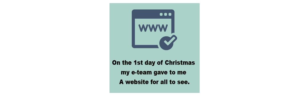On the First day of Christmas my e-Team Gave to Me a Website for All to See