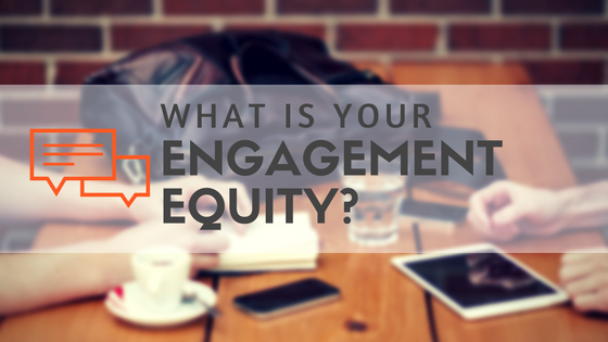 What is YOUR Engagement Equity?