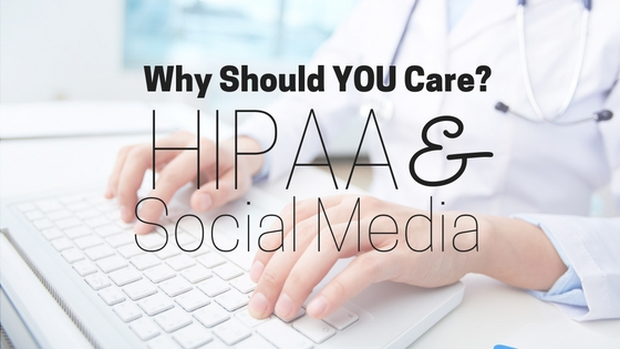 Why Should YOU Care? —  HIPAA and Social Media