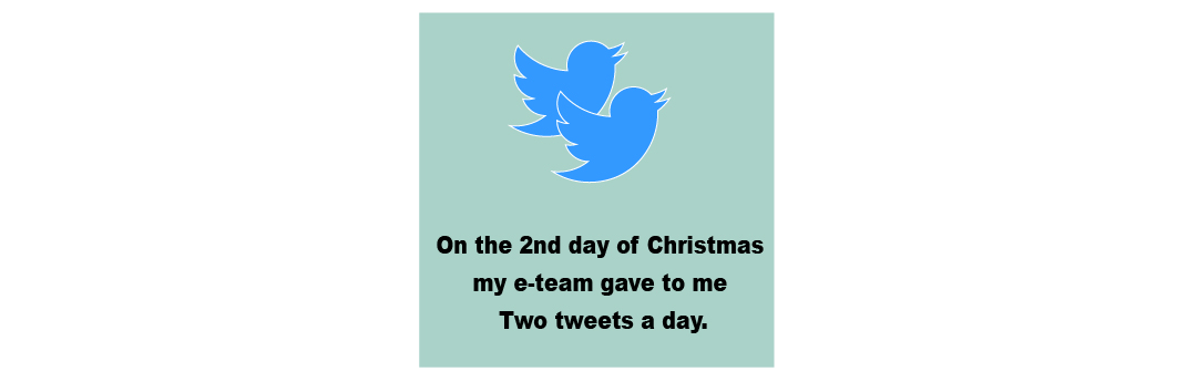 On The Second Day of Christmas my e-Team Gave to Me Two Tweets a Day