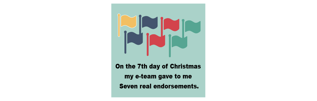 On The Seventh Day of Christmas my e-Team Gave to Me Seven Real Endorsements