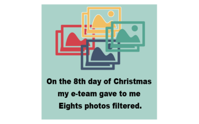 On The Eighth Day of Christmas my e-Team Gave to Me Eight Photos Filtered